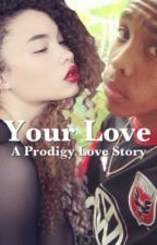 Your Love (A Prodigy Love Story) (EDITING!) by Euiena