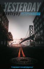 Yesterday • poetry  by jystopianjouska