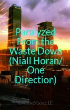Paralyzed From the Waist Down (Niall Horan/ One Direction) by celinaekay