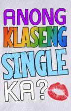 Anong Klaseng Single Ka? by mynirvana