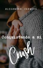 [Completa] Conquistando a mi Crush by AlexandraIvanova28