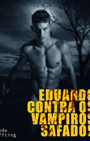 Eduardo Contra os Vampiros Safados by joaoeffting