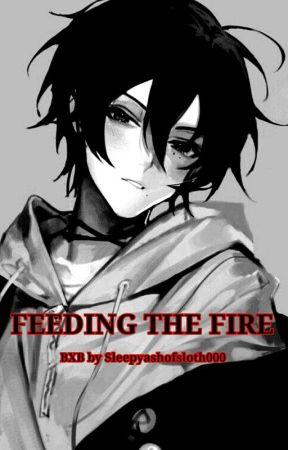 Feeding the fire by sleepyashofsloth000