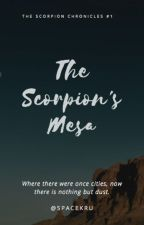 The Scorpion's Mesa (Scorpion Chronicles #1) by spacekru