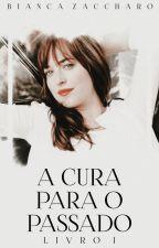 A Cura Para o Passado by BiancaZaccharo