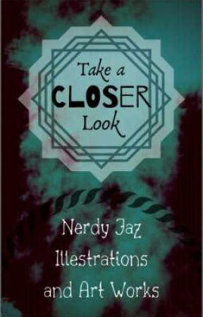 Take A Closer Look by NerdyJaz