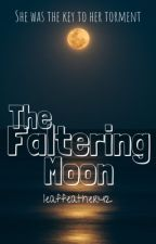 The Faltering Moon  by Leaffeather42