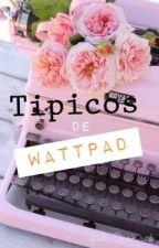 Tipicos de Wattpad by xxDivergentGirlxx