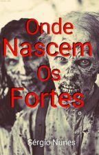 Onde Nascem Os Fortes by sergio_nunes