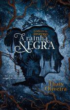 Contos de Inverno- A Rainha Negra by ThaisAraujoOliveira