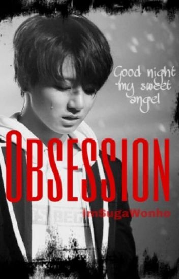 Obsession [[JJK]] - SugaryWonhoe - Wattpad