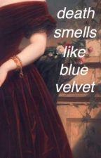 death smells like blue velvet by AliceDarko