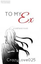 To My EX by CrazyLove025