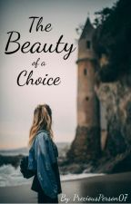 The Beauty of a Choice by PreciousPerson07