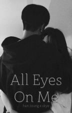 All Eyes On Me (Han Jisung x Skye) by sparklyhyunjin