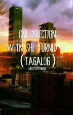 One Direction: When She Turned 18 (TAGALOG) by lukeyyyismypenguin