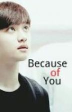 Because Of You (Do Kyung Soo Fanfic) by DOnadh