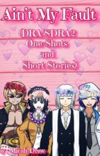 Ain't My Fault (DRA/SDRA2 One-Shots and Short Stories) by _Micah-Drew_
