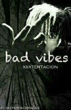 bad vibes • xxxᴛᴇɴᴛᴀᴄɪᴏɴ  by xxxtentacionl0ve
