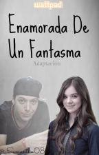 Enamorada De Un Fantasma  by _Samantha08