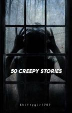 50 Creepy Stories by shiftygirl707