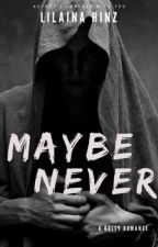 Maybe never by lilainahinz