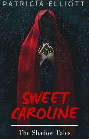 Sweet Caroline | ✔ by PatriciaElliott8