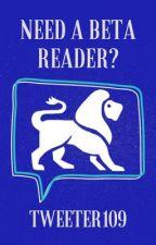 Need a Beta Reader?  by Tweeter109