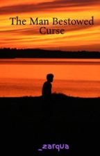 The Man Bestowed Curse by _zarqua
