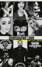 Undisputed Love  by XoXRhCF99XoX