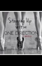 Stepping Up With One Direction (1D Fan Fic) by louisbootygod