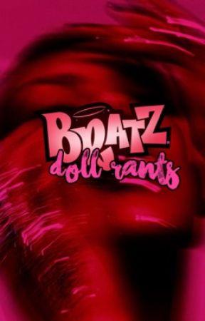 bratz doll rants 🌹 by 90sbizzle
