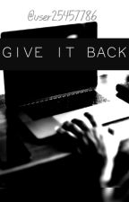 Give it back || On Going by user25457786