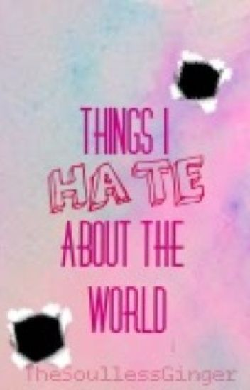 Things I HATE About The World