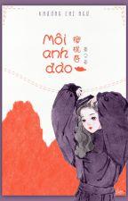MÔI ANH ĐÀO- KHƯƠNG CHI NGƯ- SONG NGƯ (EDIT- ONGOING) by selenaDO95