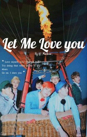Let me Love You || BTS Fanfiction [ Editing] by _Mochixx_
