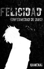 Felicidad (Enfermedad de Dios) by Gamenai