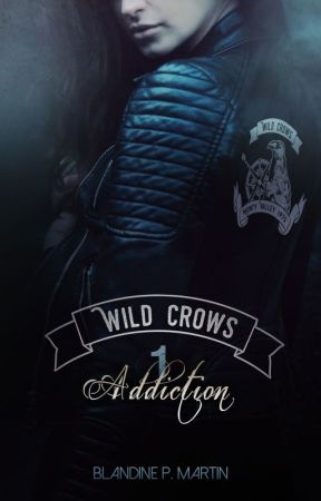 Wild Crows - 1/5. Addiction by BlandinePMartin