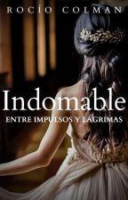 Indomable [Entre Impulsos y Lágrimas] by RocioColman_