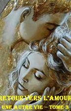 Une autre vie - tome 3 : Retour vers l'amour by lauramassi115