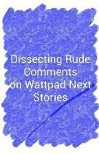 Dissecting Rude Comments (On Wattpad Next Stories) by Aelita_Chan