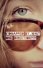 Kidnapped By... Wait ONE DIRECTION?!?! (on hold) by Maggie_Hurwitz
