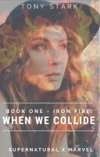 Book One: When We Collide (Iron Fire Series) by Lone-wolf-fanfics
