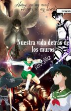 Nueva Vida Adentro De Los Muros  (Inuyasha X Shingeki No Kyojin) by Moon_Alenie