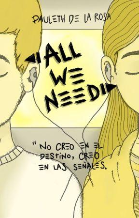 All we need (Todo lo que necesitamos) by Pauleth_VonDerRose