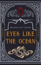 Eyes Like The Ocean | A Culled Crown Novella by BriannaJoyCrump