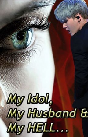 My Idol,My Husband And My HELL by mochi_obsession