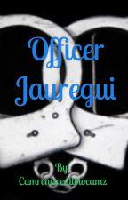 Officer jauregui by Camrenisreallolocamz