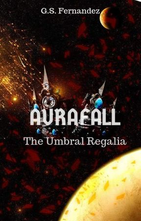 Aurafall: The Umbral Regalia (Prequel to the IGU) by ProjectMyst