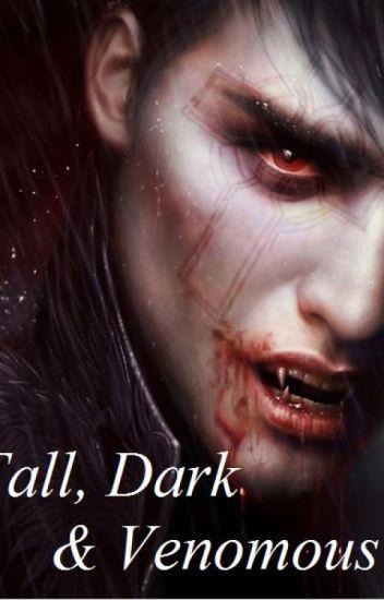 Tall, Dark, & Venomous